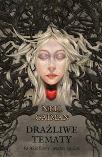 Drażliwe tematy. Krótkie formy i punkty zapalne - Neil Gaiman