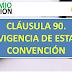 CLÁUSULA 90. VIGENCIA DE ESTA CONVENCIÓN