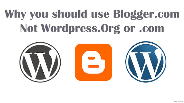 Why should you use Blogger Not WordPress.Org