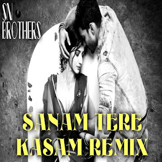 Sanam Tere Kasam - Sn Brothers Mix
