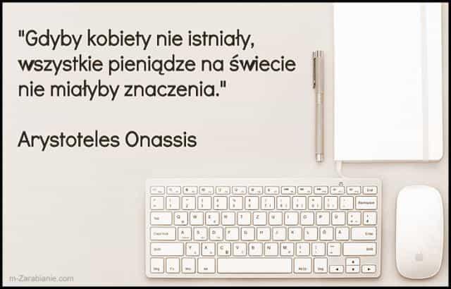 Arystoteles Onassis, cytaty o pieniądzach i kobietach.