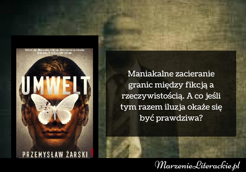 Przemysław Żarski - Umwelt | Maniakalne zacieranie granic między fikcją a rzeczywistością.  A co jeśli tym razem iluzja okaże się być prawdziwa?