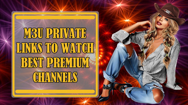 NEW PRIVATE IPTV M3U LINKS TO WATCH WORLD CHANNELS