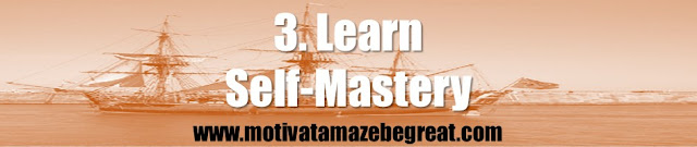 Why You Are The Master Of Your Fate And The Captain Of Your Soul: 3. Learn Self-Mastery