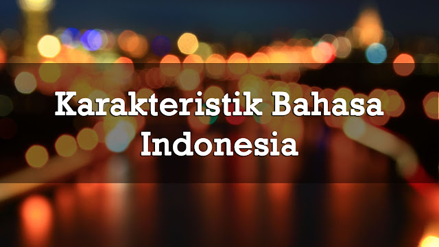 karakteristik bahasa indonesia