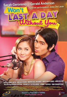 Won't Last A Day Without You is a 2011 Filipino romantic comedy film starring Sarah Geronimo and Gerald Anderson.