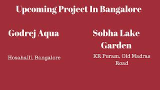 Banglore Project - Godrej Aqua and Sobha Lake Garden
