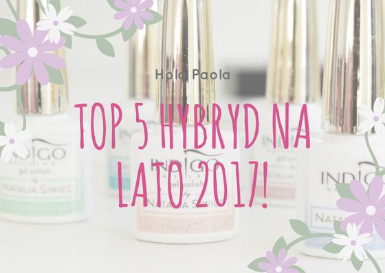 Top 5 hybryd na Lato 2017! Sprawdź czy masz wszystkie!
