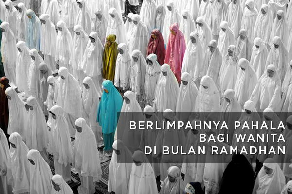 3 Amalan Sederhana Yang Mendatangkan Kelimpahan Pahala Bagi Wanita di Bulan Ramadhan