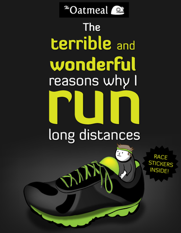 Book cover to: Oatmeal - The Terrible Wonderful Reason Why I Run.  Source: http://shop.theoatmeal.com/products/the-terrible-and-wonderful-reasons-why-i-run-long-distances