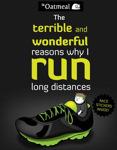 Book cover to: Oatmeal - The Terrible Wonderful Reason Why I Run.  Source: http://shop.theoatmeal.com/products/the-terrible-and-wonderful-reasons-why-i-run-long-distances