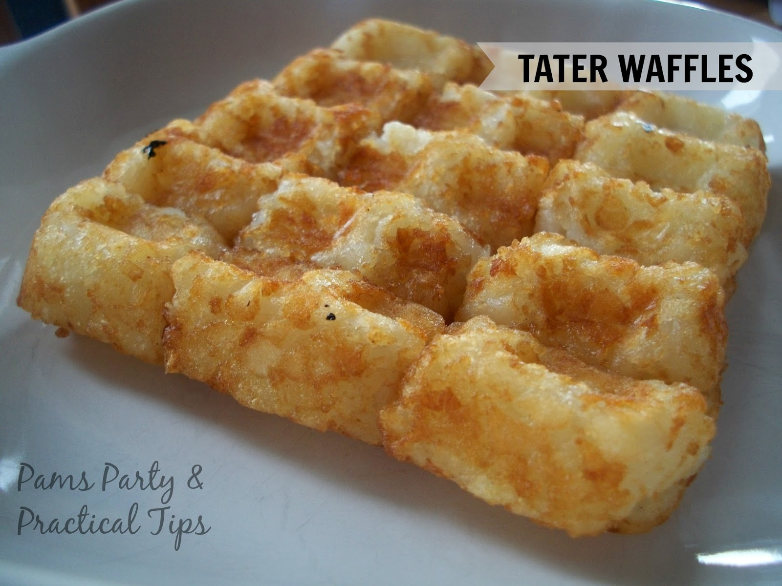 Tater Waffles by Pams Party and Practical Tips