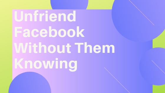 How To Remove Someone From Facebook Without Them Knowing<br/>