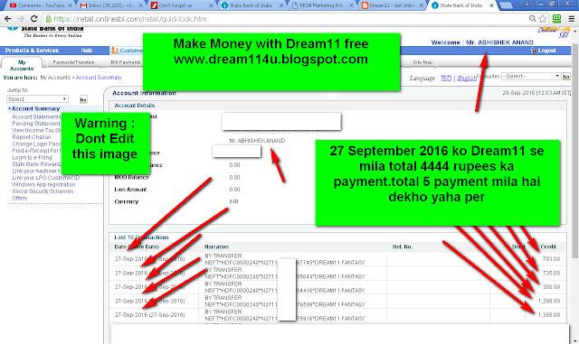 `27 September 2016 ko Dream11 se mere bank account me 4444 rupees ka payment mil chuka hai-see my internet banking screenshot