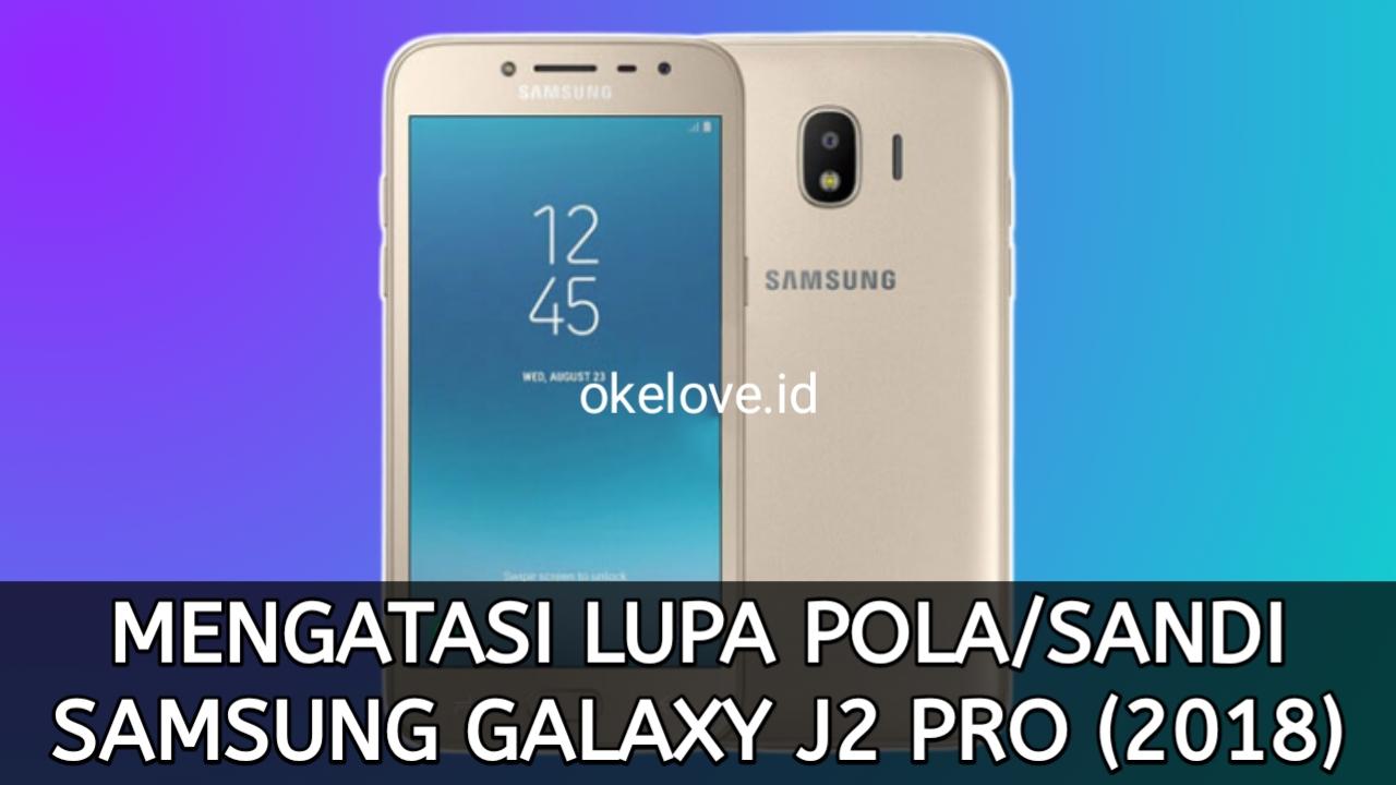 Cara Mengatasi Lupa Pola Sandi Samsung J2 Pro