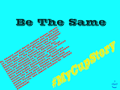 Cerpen Be The Same | #MyCupStory
