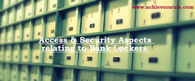 Access and Security Aspects relating to Bank Lockers - Quick Points for IBPS PO, IBPS CLERK, INSURANCE EXAMS, RRB OFFICER SCALE 1, RRB ASSISTANT, SBI PO, SBI CLERK