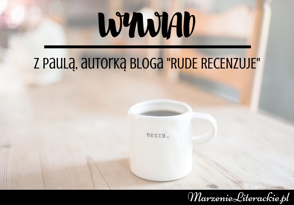 """Wywiad z Paulą, autorką bloga """"Rude recenzuje"""", Wywiad, Marzenie Literackie"""