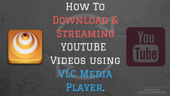 How to download and streaming youtube videos using VLC Media Player