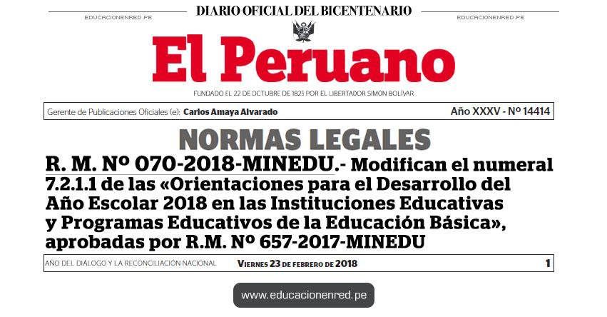 R. M. Nº 070-2018-MINEDU - Modifican el numeral 7.2.1.1 de las «Orientaciones para el Desarrollo del Año Escolar 2018 en las Instituciones Educativas y Programas Educativos de la Educación Básica», aprobadas por R.M. Nº 657-2017-MINEDU - www.minedu.gob.pe