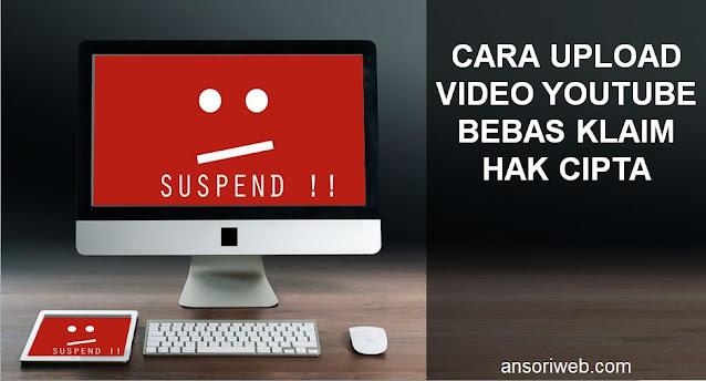 Cara Upload Video Youtube Bebas Klaim Hak Cipta