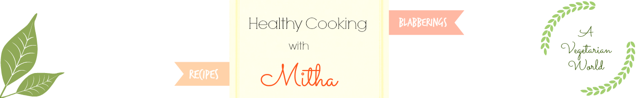 Healthy cooking with Mitha! A Vegetarian World..