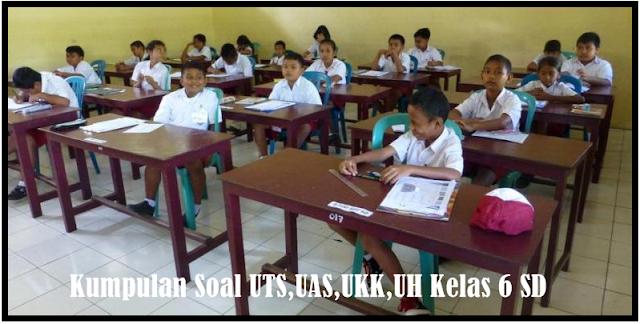Download Kumpulan Soal UTS,UAS,UKK,UH Kelas 6 SD Revisi Terbaru 2017/2018