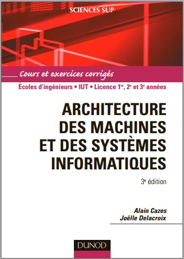 Livre : Architecture des machines et des systèmes informatiques - Alain Cazes PDF