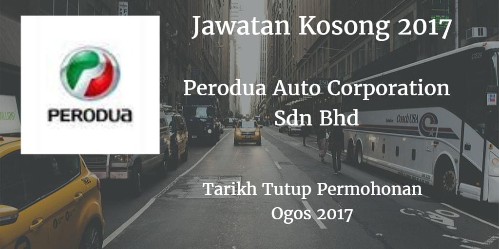 Jawatan Kosong  Perodua Auto Corporation Sdn Bhd Ogos 2017