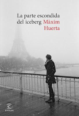 LIBRO - La parte escondida del iceberg Màxim Huerta (Espasa - 4 ABRIL 2017) Literatura - Novela COMPRAR ESTE LIBRO EN AMAZON ESPAÑA