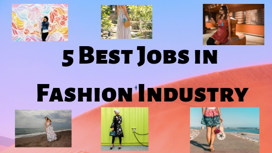 5 best jobs in the fashion industry - Tech Teacher Debashree