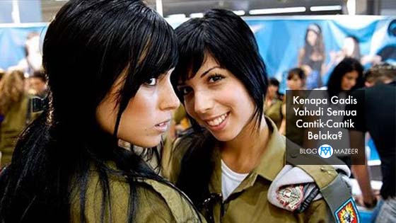 Pendedahan Kenapa Gadis Yahudi Semua Cantik-Cantik