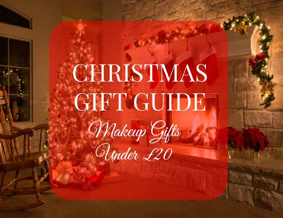 Christmas Gift Guide Makeup Gifts Under £20