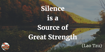 "Quotes About Strength And Motivational Words For Hard Times: ""Silence is a source of great strength."" - Lao Tzu"