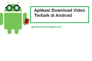 3 Aplikasi Untuk Mendownload Video di HP Android
