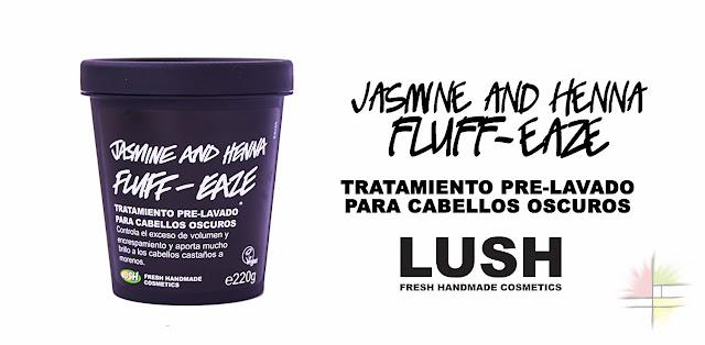 Jasmine and Henna Fluff-Eaze de Lush, tratamiento pre-lavado para cabellos oscuros >> Me declaro totalmente a sus pies.