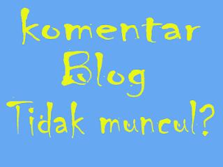 Cara Mengatasi Komentar Blog Yang Tidak Muncul Atau Tersembunyi