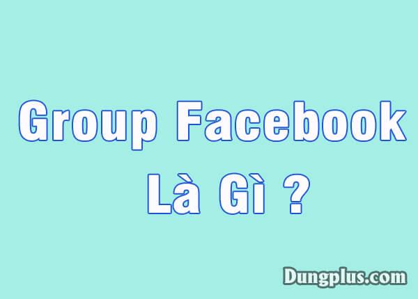 Group là gì? Group facebook có lợi ích gì?