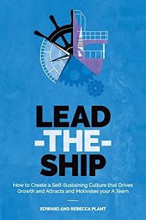 Lead-the-Ship: How to Create a Self-Sustaining Business Culture That Drives Growth and Attracts and Motivates Your A-Team by Rebecca Plant