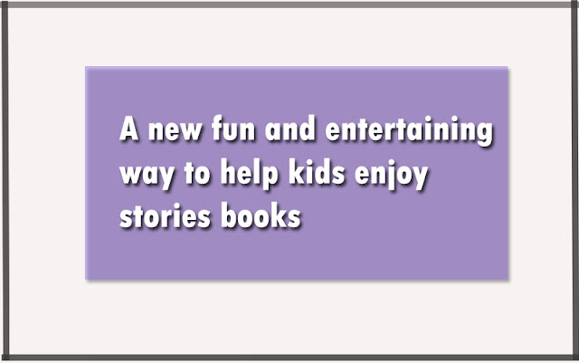 A new fun and entertaining way to help kids enjoy stories books