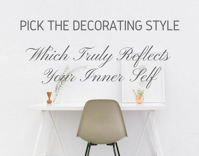 Pick the Decorating Style Which Truly Reflects Your Inner Self