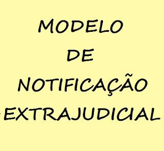 MODELO DE NOTIFICAÇÃO EXTRAJUDICIAL