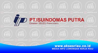 Lowongan PT. Isuindomas Putra Pekanbaru Januari 2018