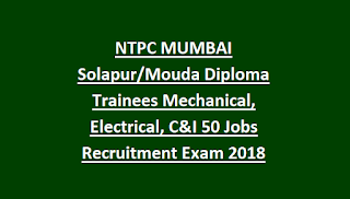 NTPC MUMBAI Solapur Mouda Super Thermal Power Projects Diploma Trainees Mechanical, Electrical, C&I 50 Jobs Recruitment Exam 2018