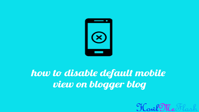 How to Disable Default Mobile View on Blogger