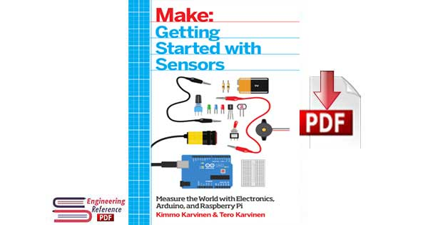 Download Make, Getting Started with Sensors, Measure the World with Electronics, Arduino and Raspberry Pi by Kimmo Karvinen and Tero Karvinen free pdf