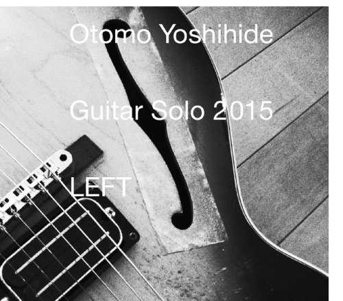 [Album] 大友良英 – ギターソロ 2015 LEFT (2015.07.01/MP3/RAR)
