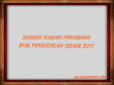 Koleksi Soalan Percubaan SPM Pendidikan Islam 2017