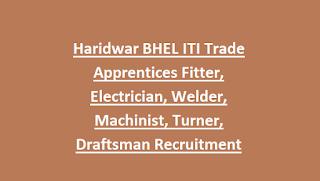 Uttarakhand Haridwar BHEL ITI Trade Apprentices Fitter, Electrician, Welder, Machinist, Turner, Draftsman Recruitment 2018 197 Govt Jobs