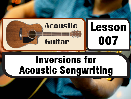 ACOUSTIC LESSON 007: Inversions for Acoustic Songwriting | Creative ...